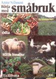Nilsson: Börja småbruk: Odla, hålla husdjur, ta tillvara (1985)