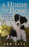 Katz: A home for Rose – How my life turned upside down for the love of a Dog [Border collie] (2009)